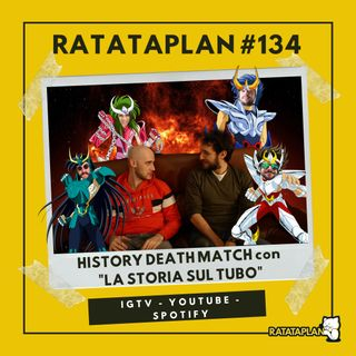 Ratataplan #134 | History CELEBRITY DEATH MATCH | Ratataplan VS La Storia sul Tubo