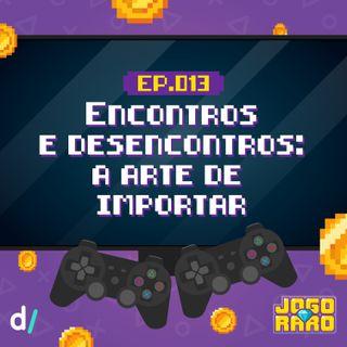 Ep.13 - As alegrias e tristezas da importação de jogos