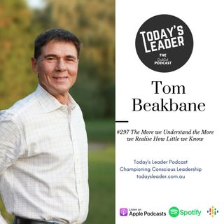 #297 Tom Beakbane The More We Understand The More we Realise How Little we Know