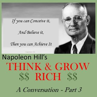 Think and Grow Rich - Napoleon Hill - A Conversation - Part 3