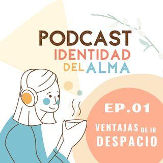 """EP.1  """"Ventajas de ir DESPACIO en una sociedad adicta a la inmediatez""""."""