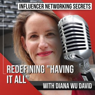"""🎧 #73. Redefining """"Having It All"""" with Diana Wu David 🎤"""
