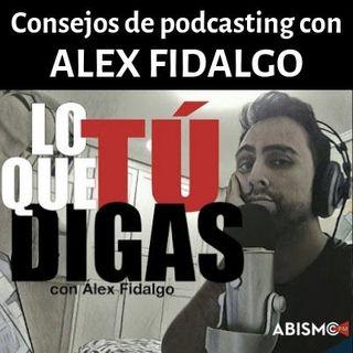 Consejos de podcasting con Alex Fidalgo
