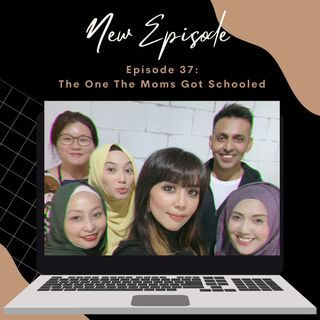 Episode 37: The One The Moms Got Schooled