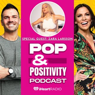 Pop and Positivity-Positive Energy and Zara Larson!