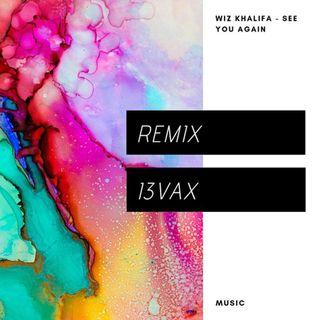 Wiz Khalifa - See You Again (Remix I3vax)