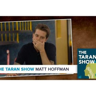 The Taran Show 23 | Matt Hoffman