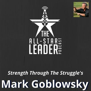 Episode 042 - Strength Through The Struggle's Mark Goblowsky