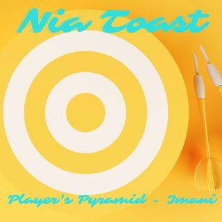 "Nia Toast - Player's Pyramid ""Imani"""
