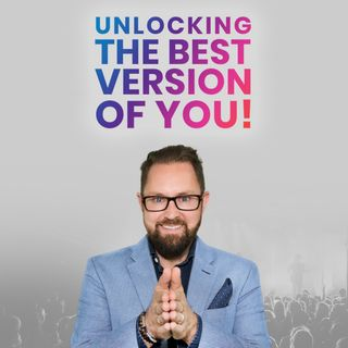 Unlocking The Best Version Of You