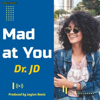 Mad At You by Dr. JD featuring June B produced by Legion Beats