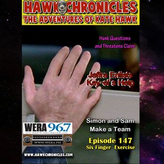 "Episode 147 Hawk Chronicles ""Six Finger Exercise"""