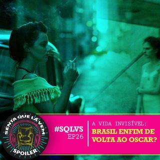 #SQLVS 26 - A VIDA INVISÍVEL: Brasil Enfim De Volta Ao Oscar?