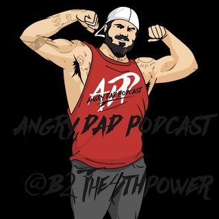 New Angry Dad Podcast Episode 404 The F! Push (B2the4thpower)