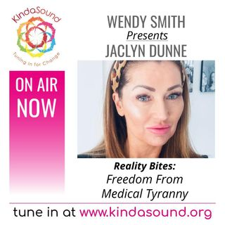 Freedom From Medical Tyranny | Jaclyn Dunne on Reality Bites with Wendy Smith