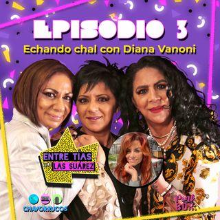 Ep 03 Echando chal con Diana Vanoni
