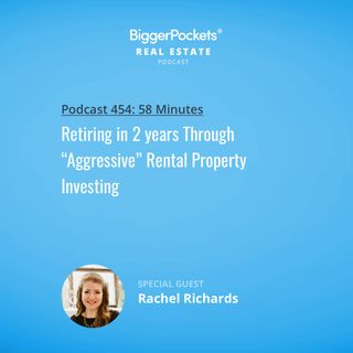 "454: Retiring in 2 years Through ""Aggressive"" Rental Property Investing with Rachel Richards"