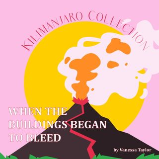 "Kilamanjaro Collection: ""When The Buildings Began To Bleed"" by Vanessa Taylor"