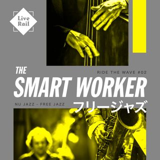 The Smart Worker 09 - RIDE THE WAVE - Nu Jazz, Free Jazz!