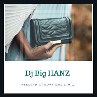 Ooz Doing It BIG   Dj Big HANZ   GROOVY WEEKEND MUSIC VIBES