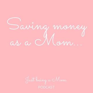 Episode 11 - Saving Money as a Mom