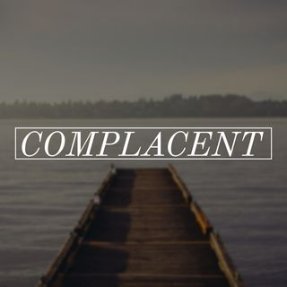 Complacent
