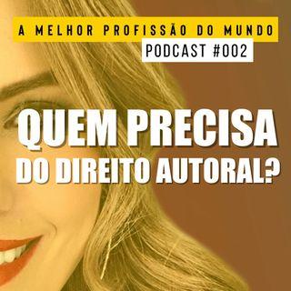 002- QUEM PRECISA DO DIREITO AUTORAL?