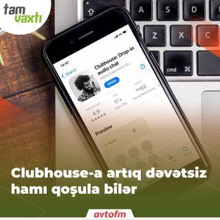 Clubhouse-a artıq dəvətsiz hamı qoşula bilər | Tam vaxtı #110