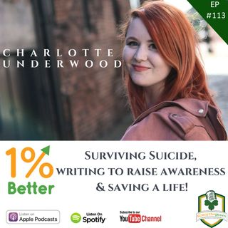 Charlotte Underwood - Surviving Suicide, Writing to Raise Awareness & Saving a Life - EP113