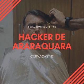 CurvaCAST 17 - Hacker de Araraquara