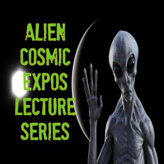 Alien Cosmic Expo Lecture Series