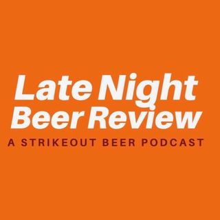 Late Night Beer Review!!! 2/24/2021 Edition