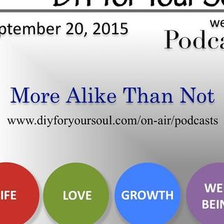 DIY for Your Soul Podcast – More Alike Than Not