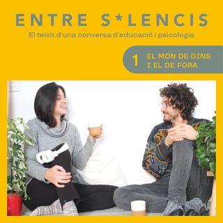 Entre silencis #01 - El món de dins i el de fora | Podcast