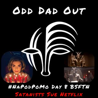 Day 8 #NAPODPOMO 2018 BSFTN Satanists Sue Netflix