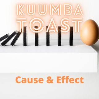 Kuumba Toast - Cause & Effect