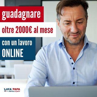 GUADAGNARE +di 2000€ al mese, qualunque sia il tuo passato professionale