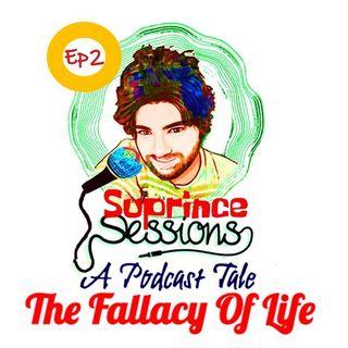 The Fallacy of Life - SuprinceTalks - Ep2