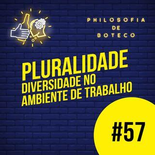 #57 - Pluralidade (Diversidade no Ambiente de Trabalho)