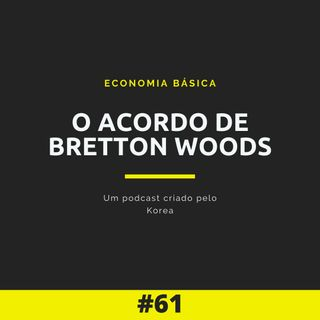 Economia Básica - O Acordo de Bretton Woods - 61