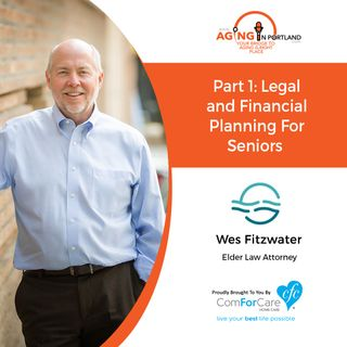 3/24/18: Wes with Fitzwater Law | Part 1: Legal and Financial Planning For Seniors | Aging in Portland with Mark Turnbull