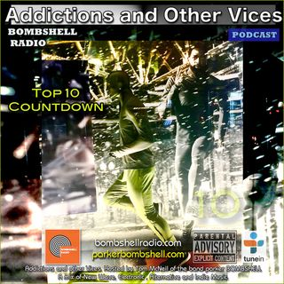 Addictions and Other Vices 324 - Bombshell Radio Top 10 Countdown