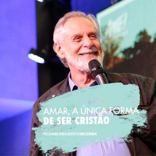 Amar, a única forma de ser cristão // pr. Carlos Alberto Bezerra