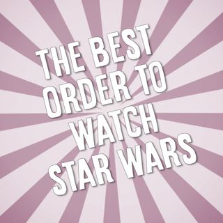 What's the Best Order to Watch Star Wars?