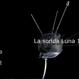 Le storie di Nonno Apollo 72 – La sonda Luna 1