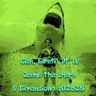 Ciack, girati! Pt. IV - Jump the Shark - V Dimensione - s02e28