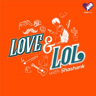 Love & LOL with Shashank