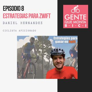 EP 8 DANIEL HERNANDEZ ESTRATEGIAS PARA GANAR EN ZWIFT