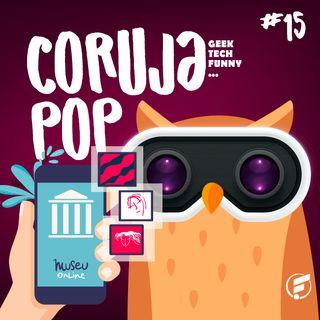Coruja POP #15 Uma nova era para o universo das artes museus digitais!