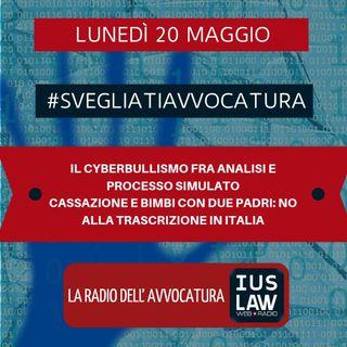 IL CYBERBULLISMO FRA ANALISI E PROCESSO SIMULATO – CASSAZIONE E BIMBI CON DUE PADRI: NO ALLA TRASCRIZIONE IN ITALIA – #SvegliatiAvvocatura
